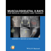 Musculoskeletal X-Rays for Medical Students and Trainees by Andrew K. Brown, 9781118458730