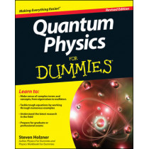 Quantum Physics For Dummies by Steven Holzner, 9781118460825