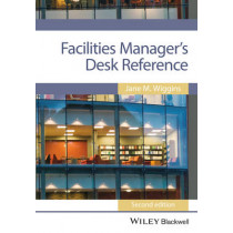 Facilities Manager's Desk Reference by Jane M. Wiggins, 9781118462942