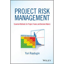 Project Risk Management: Essential Methods for Project Teams and Decision Makers by Yuri Raydugin, 9781118482438