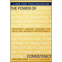 The Power of Consistency: Prosperity Mindset Training for Sales and Business Professionals by Weldon Long, 9781118486801