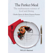 The Perfect Meal: The Multisensory Science of Food and Dining by Charles Spence, 9781118490822