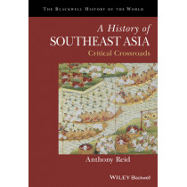 A History of Southeast Asia: Critical Crossroads by Anthony Reid, 9781118513002