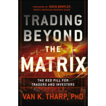 Trading Beyond the Matrix: The Red Pill for Traders and Investors by Van K. Tharp, 9781118525661