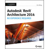 Autodesk Revit Architecture 2014: No Experience Required Autodesk Official Press by Eric Wing, 9781118542743