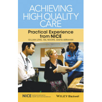 Achieving High Quality Care: Practical Experience from NICE by Gillian Leng, 9781118543603
