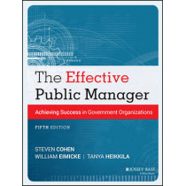 The Effective Public Manager: Achieving Success in Government Organizations by Steven Cohen, 9781118555934