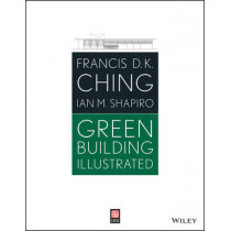 Green Building Illustrated by Francis D. K. Ching, 9781118562376