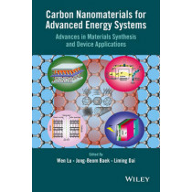 Carbon Nanomaterials for Advanced Energy Systems: Advances in Materials Synthesis and Device Applications by Wen Lu, 9781118580783
