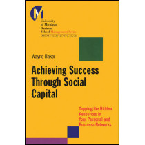 Achieving Success Through Social Capital: Tapping the Hidden Resources in Your Personal and Business Networks by Wayne E. Baker, 9781118602591