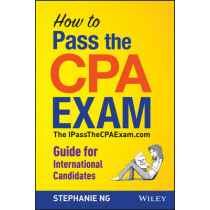 How To Pass The CPA Exam: The IPassTheCPAExam.com Guide for International Candidates by Stephanie Ng, 9781118613221