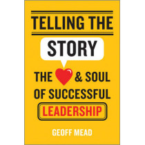 Telling the Story: The Heart and Soul of Successful Leadership by Geoff Mead, 9781118617168