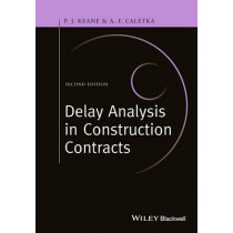 Delay Analysis in Construction Contracts by P. John Keane, 9781118631171