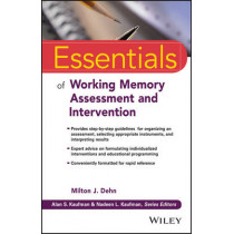 Essentials of Working Memory Assessment and Intervention by Milton J. Dehn, 9781118638132
