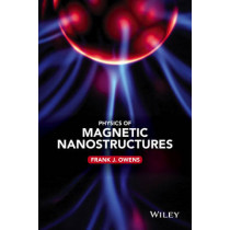 Physics of Magnetic Nanostructures by Frank J. Owens, 9781118639962