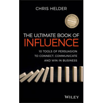 The Ultimate Book of Influence: 10 Tools of Persuasion to Connect, Communicate, and Win in Business by Chris Helder, 9781118641309