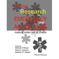 Doing Research in Emergency and Acute Care: Making Order Out of Chaos by Michael P. Wilson, 9781118643488