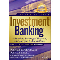 Investment Banking: Valuation, Leveraged Buyouts, and Mergers and Acquisitions by Joshua Rosenbaum, 9781118656211