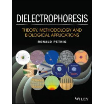Dielectrophoresis: Theory, Methodology and Biological Applications by Ronald R. Pethig, 9781118671450