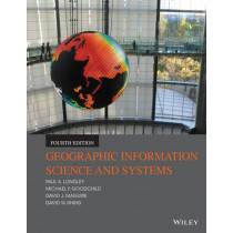 Geographic Information Science and Systems by Paul A. Longley, 9781118676950