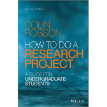 How to Do a Research Project 2E - a Guide for Undergraduate Students by Colin Robson, 9781118691328