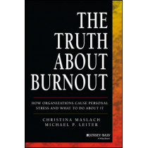 The Truth About Burnout: How Organizations Cause Personal Stress and What to Do About It by Christina Maslach, 9781118692134