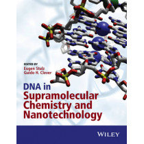 DNA in Supramolecular Chemistry and Nanotechnology by Eugen Stulz, 9781118696866