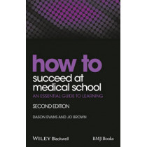 How to Succeed at Medical School: An Essential Guide to Learning by Dason Evans, 9781118703410
