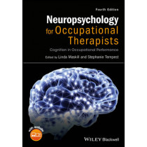 Neuropsychology for Occupational Therapists: Cognition in Occupational Performance by Linda Maskill, 9781118711323