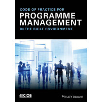 Code of Practice for Programme Management: In the Built Environment by Chartered Institute of Building, 9781118717851