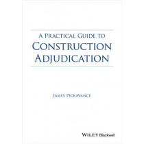 A Practical Guide to Construction Adjudication by James Pickavance, 9781118717950