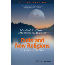 Cults and New Religions: A Brief History by Douglas E. Cowan, 9781118722107