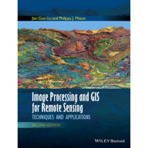Image Processing and GIS for Remote Sensing: Techniques and Applications by Jian-Guo Liu, 9781118724200