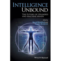 Intelligence Unbound: The Future of Uploaded and Machine Minds by Russell Blackford, 9781118736418