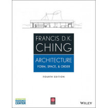 Architecture: Form, Space, and Order by Francis D. K. Ching, 9781118745083