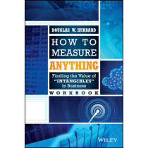 How to Measure Anything Workbook: Finding the Value of Intangibles in Business by Douglas W. Hubbard, 9781118752364