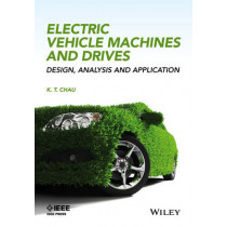 Electric Vehicle Machines and Drives: Design, Analysis and Application by K. T. Chau, 9781118752524