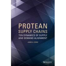 Protean Supply Chains: Ten Dynamics of Supply and Demand Alignment by James A. Cooke, 9781118759660