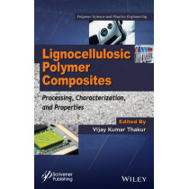 Lignocellulosic Polymer Composites: Processing, Characterization, and Properties by Vijay Thakur, 9781118773574