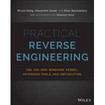 Practical Reverse Engineering: x86, x64, ARM, Windows Kernel, Reversing Tools, and Obfuscation by Bruce Dang, 9781118787311