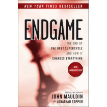 Endgame: The End of the Debt SuperCycle and How It Changes Everything by John F. Mauldin, 9781118800027