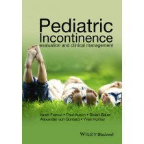 Pediatric Incontinence: Evaluation and Clinical Management by Israel Franco, 9781118814796