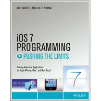 iOS 7 Programming Pushing the Limits: Develop Advance Applications for Apple iPhone, iPad, and iPod Touch by Rob Napier, 9781118818343