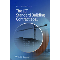 The JCT Standard Building Contract 2011: An Explanation and Guide for Busy Practitioners and Students by David Chappell, 9781118819753
