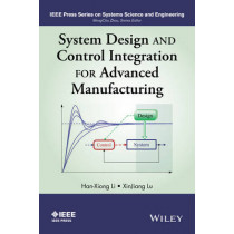 System Design and Control Integration for Advanced Manufacturing by Han-Xiong Li, 9781118822265