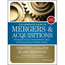 The Complete Guide to Mergers and Acquisitions: Process Tools to Support M&A Integration at Every Level by Timothy J. Galpin, 9781118827239