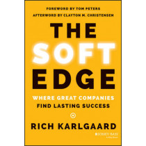 The Soft Edge: Where Great Companies Find Lasting Success by Rich Karlgaard, 9781118829424