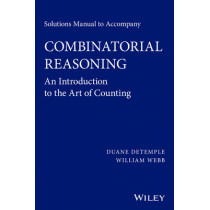 Solutions Manual to accompany Combinatorial Reasoning: An Introduction to the Art of Counting by Duane DeTemple, 9781118830789