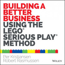 Building a Better Business Using the Lego Serious Play Method by Per Kristiansen, 9781118832455