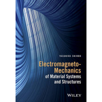 Electromagneto-Mechanics of Material Systems and Structures by Yasuhide Shindo, 9781118837962